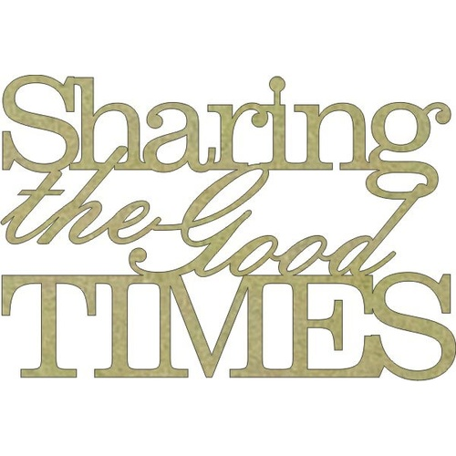 Sharing the good Times - Chipboard